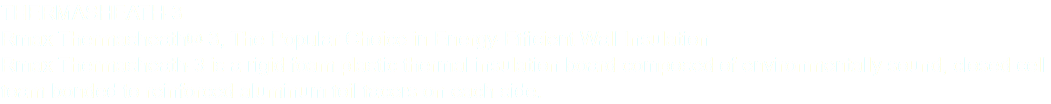 THERMASHEATH-3 Rmax Thermasheath®-3, The Popular Choice in Energy-Efficient Wall Insulation Rmax Thermasheath-3 is a rigid foam plastic thermal insulation board composed of environmentally sound, closed cell foam bonded to reinforced aluminum foil facers on each side.